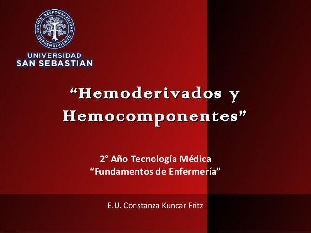 """""""""""Hemoderivados yHemoderivados y Hemocomponentes""""Hemocomponentes"""" 2° Año Tecnología Médica """"Fundamentos de Enfermería"""" E.U..."""