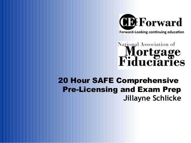 20 Hour SAFE Comprehensive Pre-Licensing and Exam Prep Jillayne Schlicke