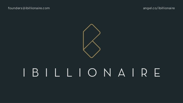 founders@ibillionaire.com angel.co/ibillionaire