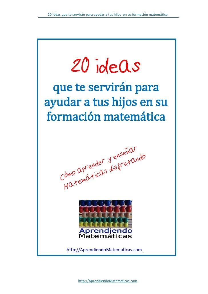 20 ideas que te servirán para ayudar a tus hijos en su formación matemática              20 ideas que te servirán paraayud...
