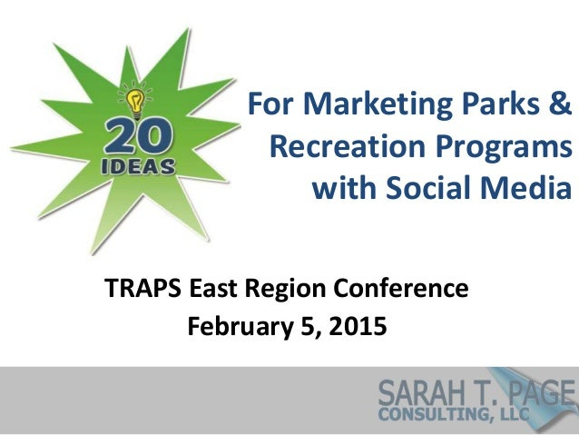 For Marketing Parks & Recreation Programs with Social Media TRAPS East Region Conference February 5, 2015