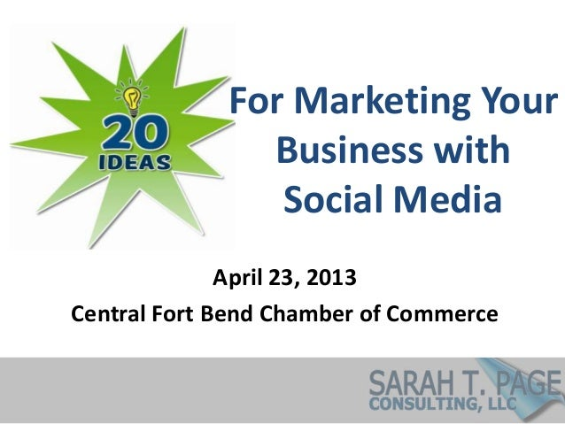 For Marketing Your               Business with                Social Media              April 23, 2013Central Fort Bend Ch...