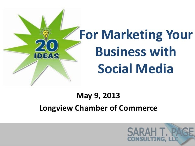 For Marketing YourBusiness withSocial MediaMay 9, 2013Longview Chamber of Commerce