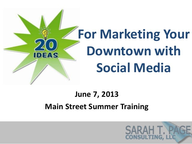 For Marketing YourDowntown withSocial MediaJune 7, 2013Main Street Summer Training