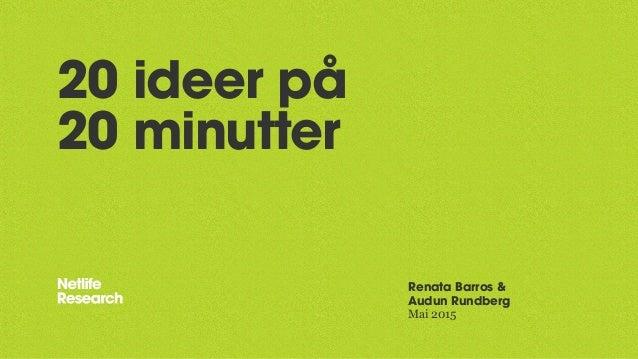 20 ideer på 20 minutter Renata Barros & Audun Rundberg Mai 2015