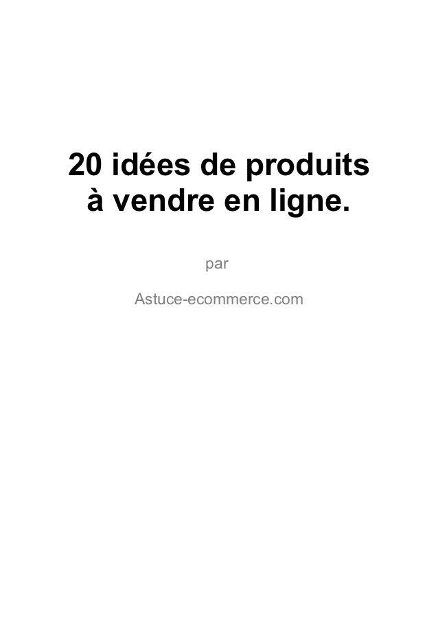 20 idées de produits à vendre en ligne.            par    Astuce-ecommerce.com