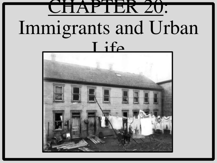 CHAPTER 20:Immigrants and Urban       Life