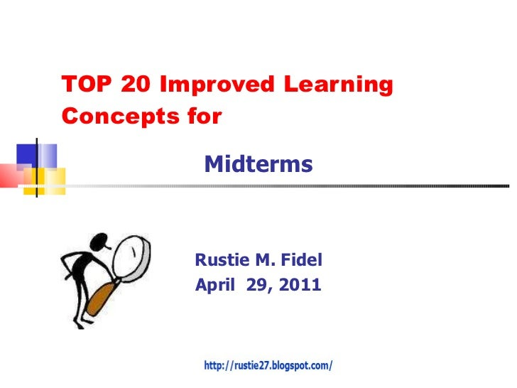 TOP 20 Improved Learning Concepts for Midterms Rustie M. Fidel April  29, 2011