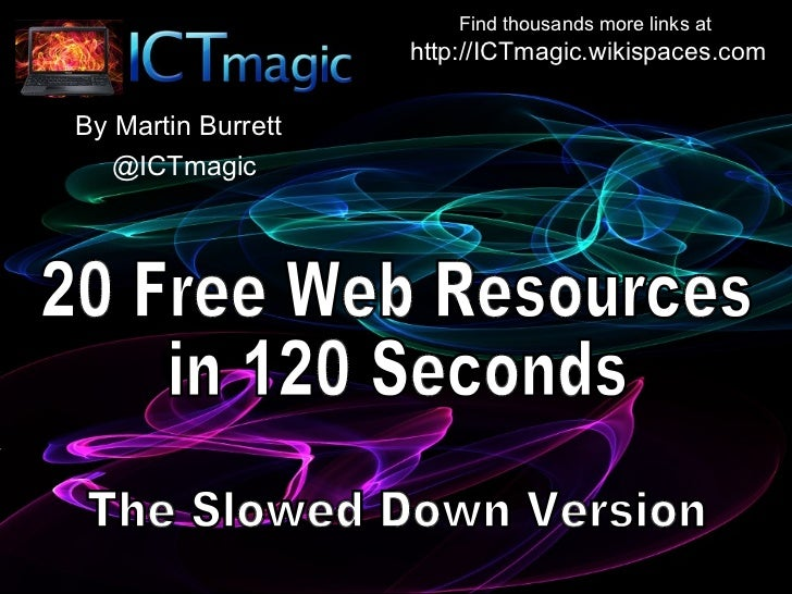 Find thousands more links at                    http://ICTmagic.wikispaces.comBy Martin Burrett   @ICTmagic
