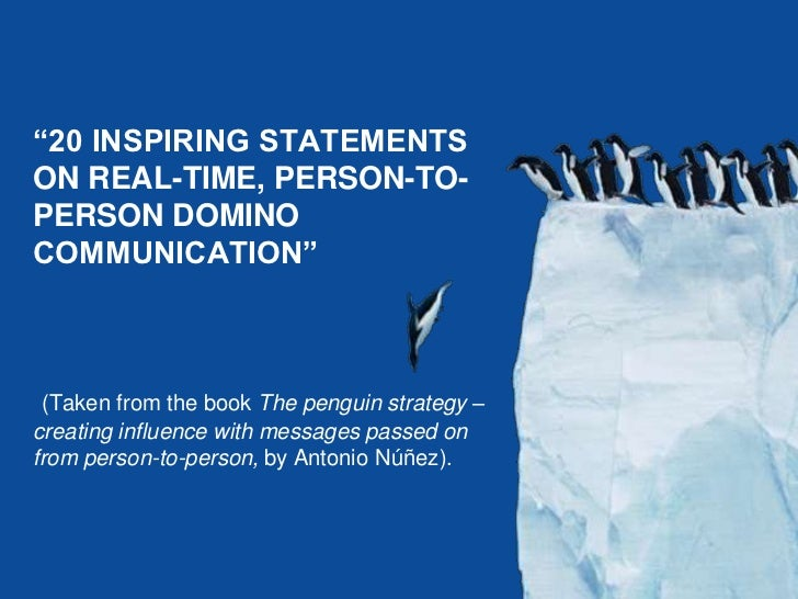 """www.storyandstrategy.com<br />""""20 INSPIRING STATEMENTS ON REAL-TIME, PERSON-TO-PERSON DOMINO COMMUNICATION""""<br />(Taken fr..."""