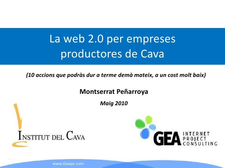 La web 2.0 per empreses           productores de Cava (10 accions que podràs dur a terme demà mateix, a un cost molt baix)...