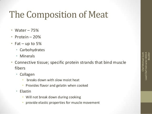 The Composition of Meat  • Carbohydrates • Minerals  • Connective tissue; specific protein strands that bind muscle fibers...