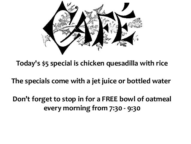 Today's $5 special is chicken quesadilla with rice The specials come with a jet juice or bottled water Don't forget to sto...