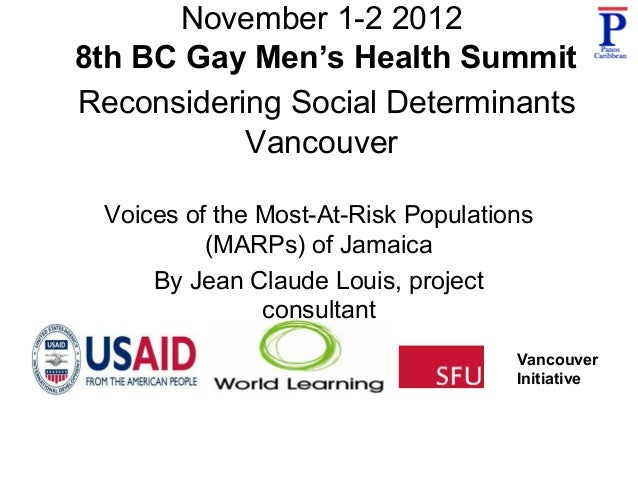 November 1-2 20128th BC Gay Men's Health SummitReconsidering Social Determinants           Vancouver Voices of the Most-At...