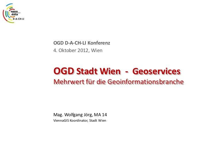 GDI - ViennaGIS®OGD D-A-CH-LI Konferenz4. Oktober 2012, WienOGD Stadt Wien - GeoservicesMehrwert für die Geoinformationsbr...