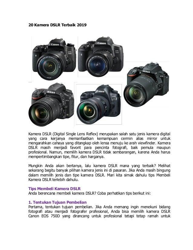 20 Kamera DSLR Terbaik 2019 Kamera DSLR (Digital Single Lens Reflex) merupakan salah satu jenis kamera digital yang cara k...