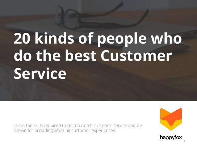 20 kinds of people who do the best Customer Service  Learn the skills required to do top notch customer service and be kno...
