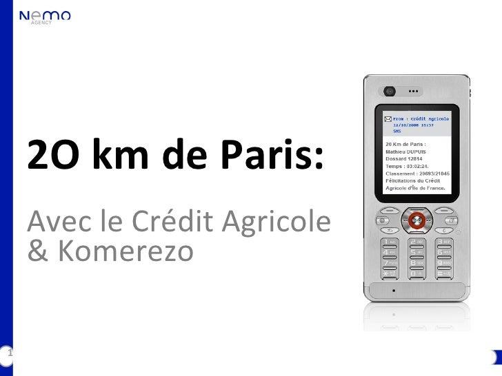 2O km de Paris:     Avec le Crédit Agricole     & Komerezo  1