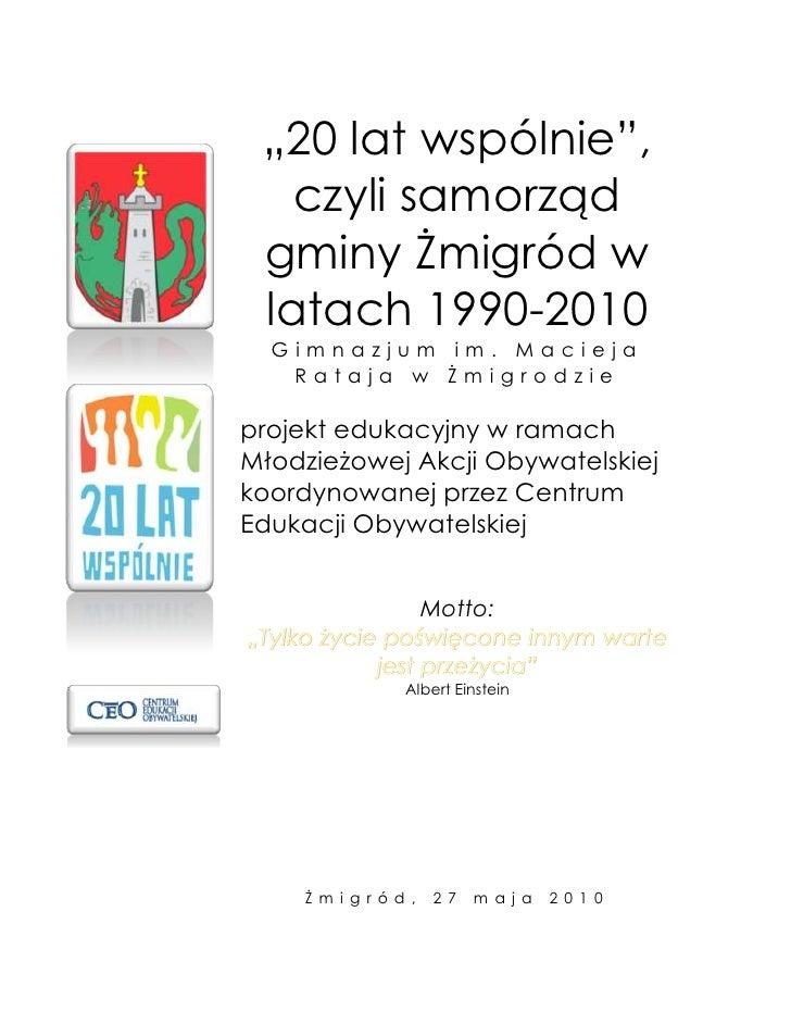 """""""20 lat wspólnie"""",        czyli samorząd      gminy Żmigród w      latach 1990-2010       Gimnazjum im. Macieja        Rat..."""