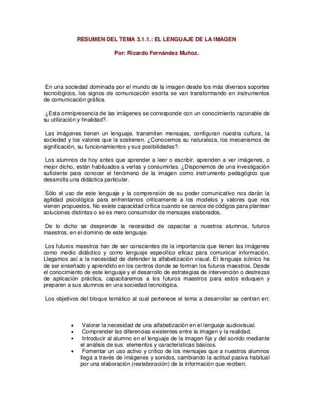 RESUMEN DEL TEMA 3.1.1.: EL LENGUAJE DE LA IMAGEN                            Por: Ricardo Fernández Muñoz. En una sociedad...
