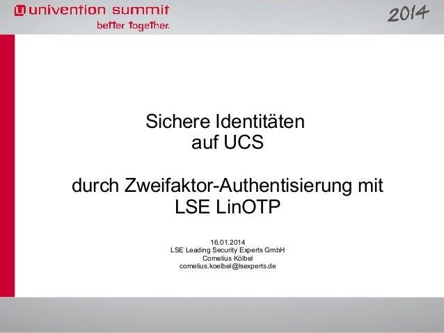 Sichere Identitäten auf UCS durch Zweifaktor-Authentisierung mit LSE LinOTP 16.01.2014 LSE Leading Security Experts GmbH C...
