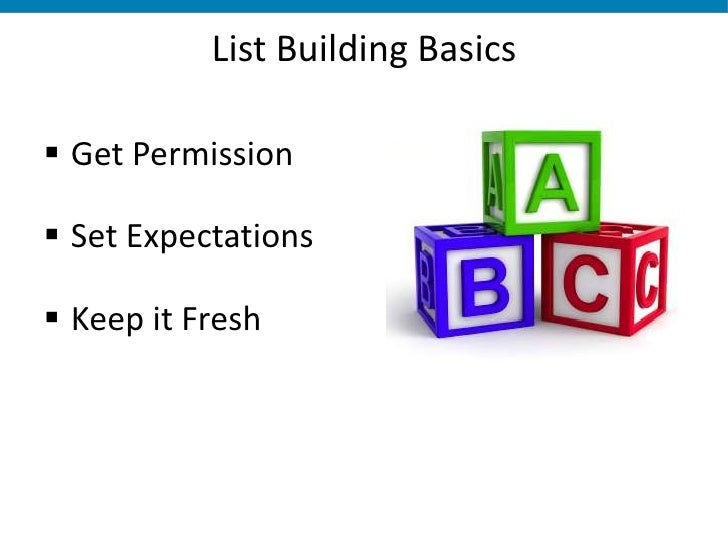 List Building Basics <br /><ul><li>Get Permission