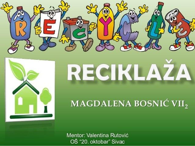 """MAGDALENA BOSNIĆ VII2  Mentor: Valentina Rutović OŠ """"20. oktobar"""" Sivac"""