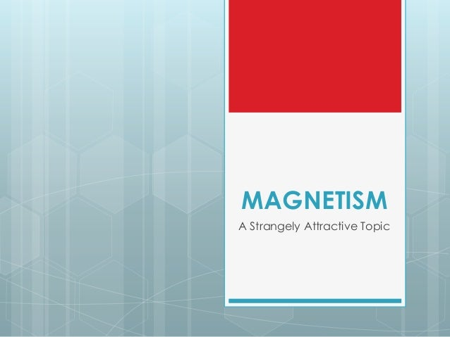 MAGNETISM A Strangely Attractive Topic