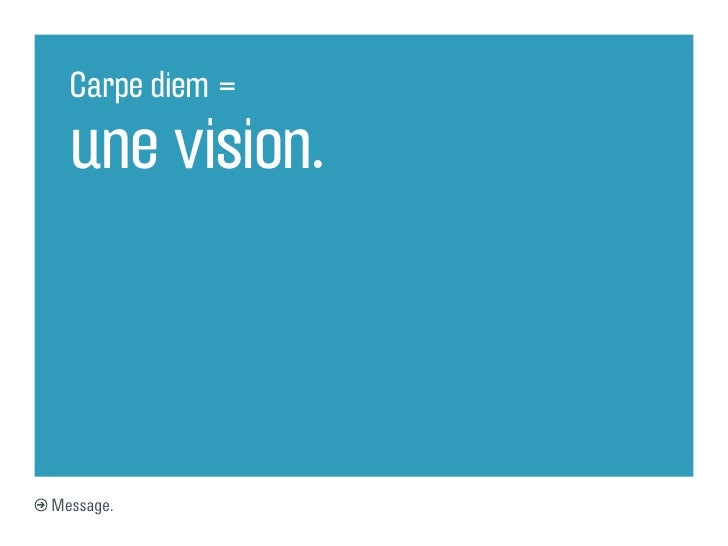 Carpe diem =  une vision.Message.