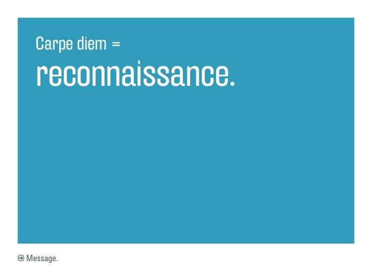 Carpe diem =  reconnaissance.Message.