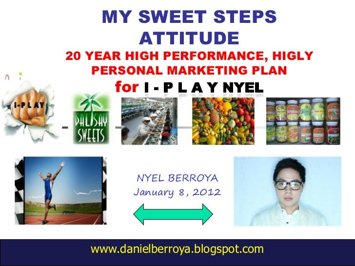 MY SWEET STEPS       ATTITUDE20 YEAR HIGH PERFORMANCE, HIGLY    PERSONAL MARKETING PLAN       for           NYEL BERROYA  ...
