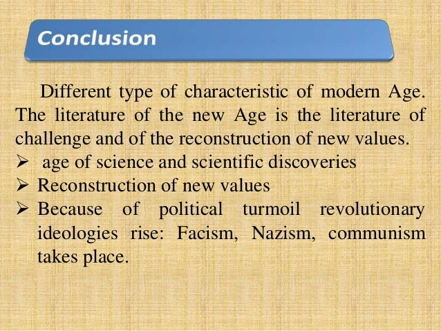 characteristics of the modern age Characteristics of modern novel 1 modern novel is remarkable for its popularity,  the modern age is an era of disintegration and interrogation 6.