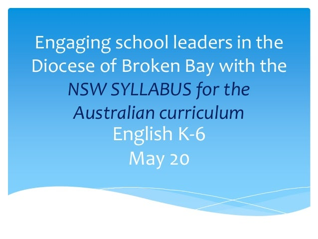 Engaging school leaders in the Diocese of Broken Bay with the NSW SYLLABUS for the Australian curriculum English K-6 May 20