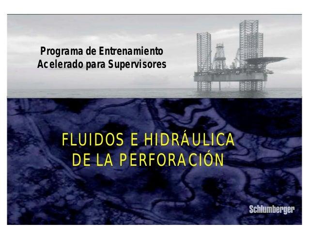 Programa de Entrenamiento  Acelerado para Supervisores  ´Fluidos e Hidráulica  Schlumberger Private  IPM 1  FLUIDOS E HIDR...