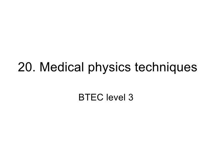20. Medical physics techniques BTEC level 3