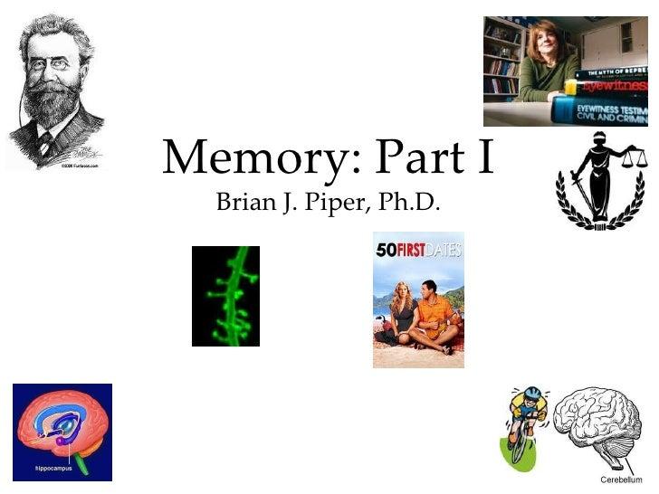 Memory: Part I  Brian J. Piper, Ph.D.                          1