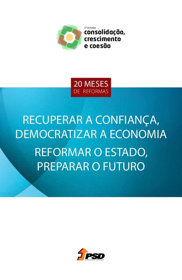 consolidação,           crescimento           e coesão        20 meses        de reformas RECUPERAR A CONFIANÇA,DEMOCRATIZ...