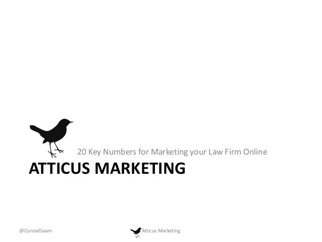 20 Key Numbers for Marketing your Law Firm Online  ATTICUS MARKETING  @ConradSaam  Atticus Marketing