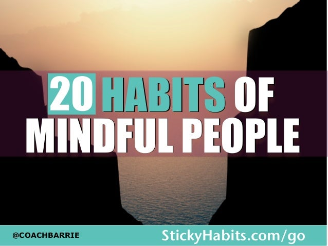 20 HABITS OF  MINDFUL PEOPLE  @COACHBARRIE StickyHabits.com/go
