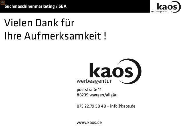 Suchmaschinenmarketing / SEA Vielen Dank für Ihre Aufmerksamkeit ! poststraße 11 88239 wangen/allgäu 075 22.79 50 40 – inf...