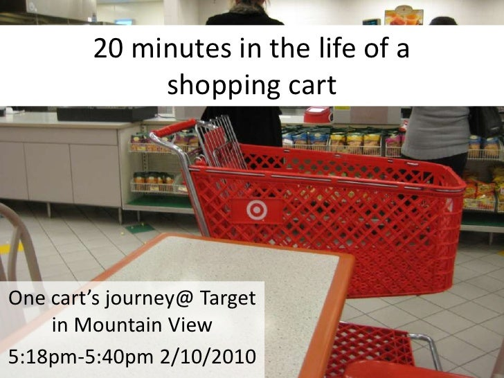 20 minutes in the life of a shopping cart<br />One cart's journey@ Target in Mountain View<br />5:18pm-5:40pm 2/10/2010<br />