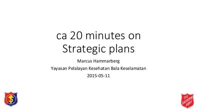 ca 20 minutes on Strategic plans Marcus Hammarberg Yayasan Pelalayan Kesehatan Bala Keselamatan 2015-05-11