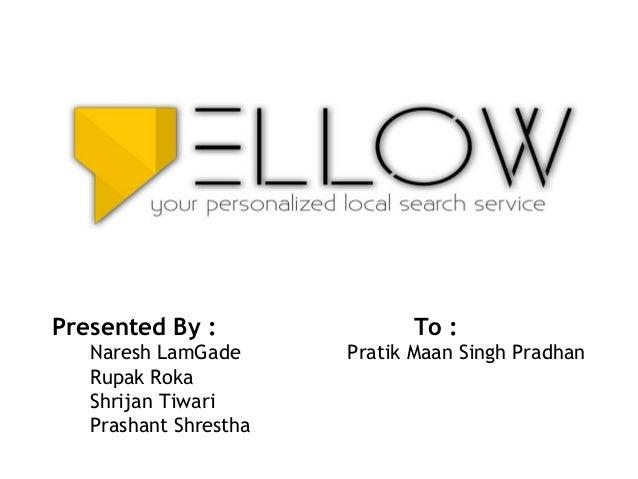 Presented By : To : Naresh LamGade Pratik Maan Singh Pradhan Rupak Roka Shrijan Tiwari Prashant Shrestha
