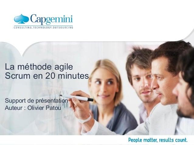 La méthode agile Scrum en 20 minutes Support de présentation Auteur : Olivier Patou