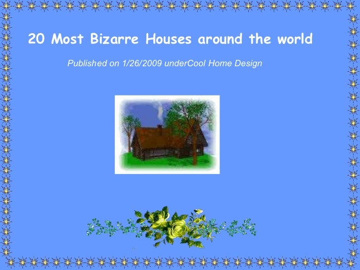 20 Most Bizarre Houses around the world Published on 1/26/2009 under Cool Home Design