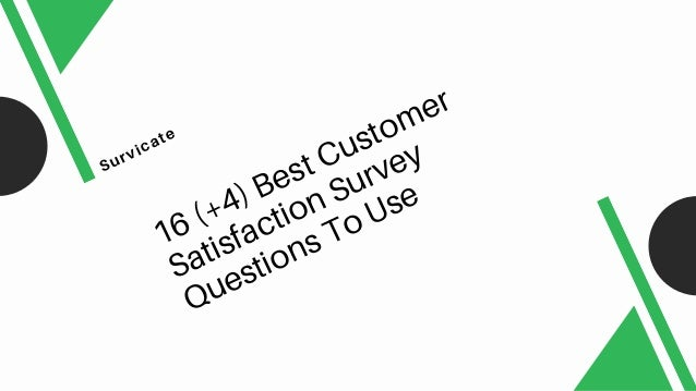16 (+4) Best Customer Satisfaction Survey Questions To Use Survicate
