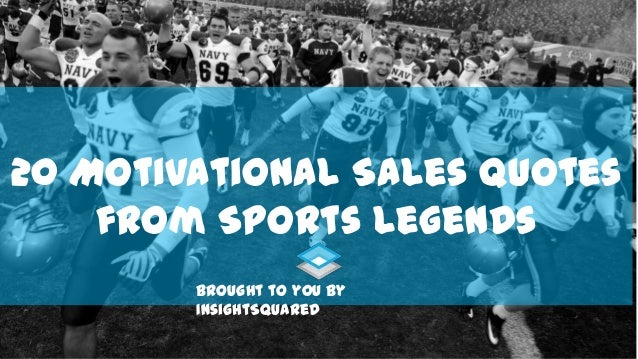 20 Motivational Sales Quotes from Sports Legends Brought to you by InsightSquared