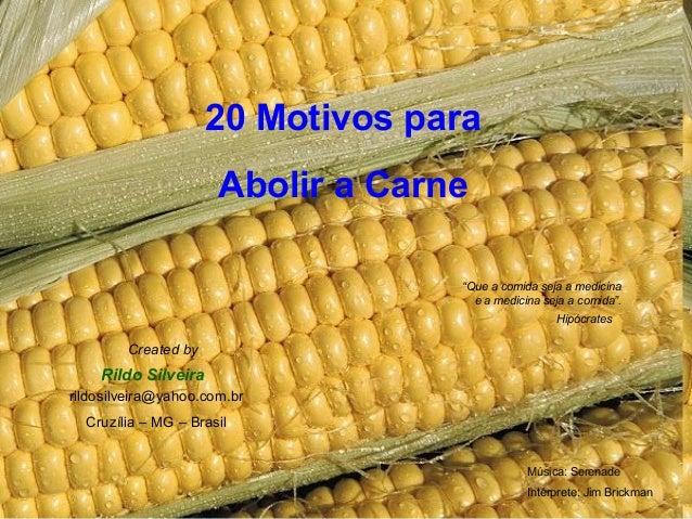 """20 Motivos para Abolir a Carne """"Que a comida seja a medicina e a medicina seja a comida"""". Hipócrates  Created by  Rildo Si..."""