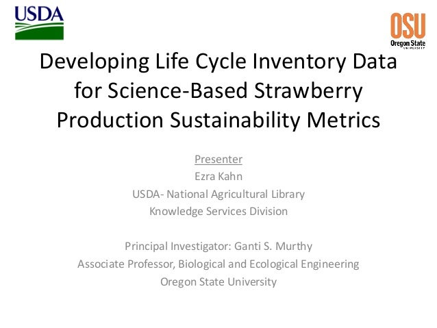 Developing Life Cycle Inventory Data for Science-Based Strawberry Production Sustainability Metrics Presenter Ezra Kahn US...