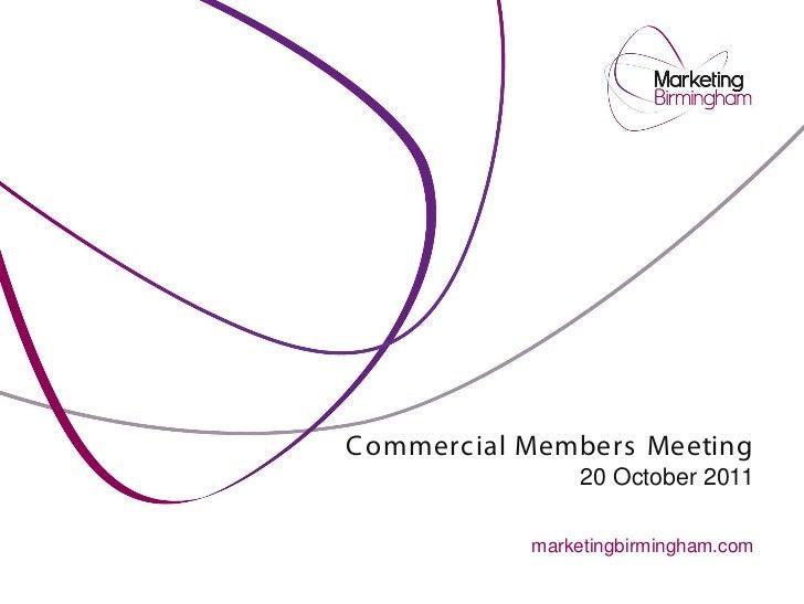 C ommerc ial Members Meeting                 20 October 2011            marketingbirmingham.com